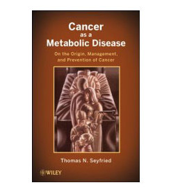 "Thomas Seyfried's book ""Cancer as a Metabolic Disease…"""